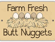 Butt Nuggets Indoor/Outdoor No Rust No Fade Aluminum Chicken Coop Sign Wild Signs http://www.amazon.com/dp/B0184IWYSA/ref=cm_sw_r_pi_dp_xM7Pwb1H1A1PC