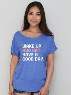 Wake Up. Hug Cat. Have A Good Day. Dolman Tee #shirts #tshirts #tees #custom #slimfit #tanktops #fashion