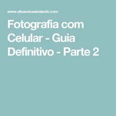 Fotografia com Celular - Guia Definitivo - Parte 2
