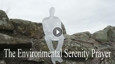 The Environmental Serenity Prayer Gaia grant me the serenity to accept the things I cannot change; the brevity of a beautiful day and my time upon the...