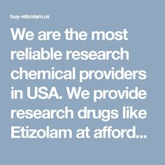 We are the most reliable research chemical providers in USA. We provide research drugs like Etizolam at affordable price. We ensure on time delivery of all products and we do accept bulk orders. #goto http://buy-etizolam.us/