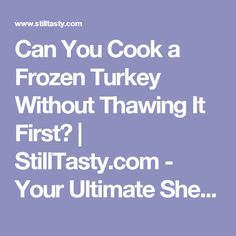 Can You Cook a Frozen Turkey Without Thawing It First?   StillTasty.com - Your Ultimate Shelf Life Guide