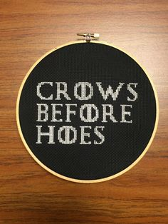 Crows Before Hoes - Game Of Thrones - cross stitch Cross Stitch Games, Cross Stitch Borders, Cross Stitching, Cross Stitch Patterns, Diy Embroidery, Cross Stitch Embroidery, Embroidery Patterns, Snitches Get Stitches, Game Of Thrones Party