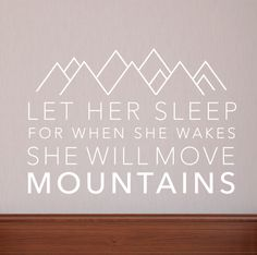 """Let Her Sleep For When She Wakes, She Will Move Mountains"" - absolutely love this wall decal from @danadecals in a nursery!"
