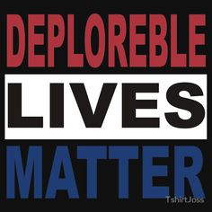 Deplorable lives Matter Hillary