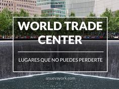 Los lugares indispensables del World Trade Center y la Zona Cero World Trade Center, New York 2017, Miami Orlando, Where Do I Go, Nyc, Need A Vacation, Living In New York, Travel Around, Places To See