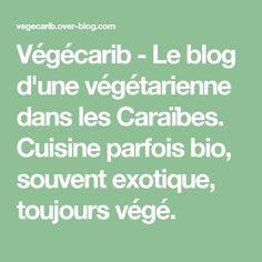Végécarib - Le blog d'une végétarienne dans les Caraïbes.  Cuisine parfois bio, souvent exotique, toujours végé.