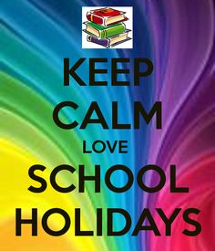Keep calm love school holidays!!!