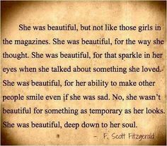 She was beautiful, but not like those girls in the magazines.... - F. Scott Fitzgerald