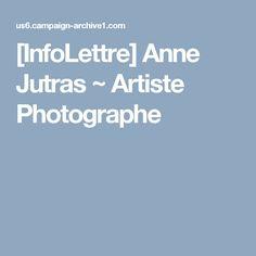 [InfoLettre] Anne Jutras ~ Artiste Photographe