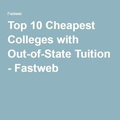 Top 10 Cheapest Colleges with Out-of-State Tuition - Fastweb