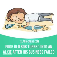 """Alkie"" means an alcoholic. Example: Poor old Bob turned into an alkie after his business failed. Get our apps for learning English: learzing.com"