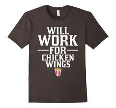 Will Work for Chicken Wings Junk Food T-Shirt