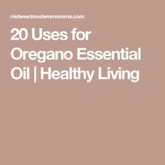 20 Uses for Oregano Essential Oil | Healthy Living