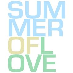 Summer of Love ❤ liked on Polyvore featuring text, words, filler, phrase, quotes and saying