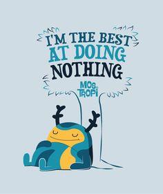 Soy el mejor haciendo nada!
