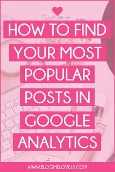 How to Find Your Most Popular Posts in Google Analytics