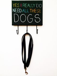 DOG LEASH HOLDER - Yes I Really Do Need All These Dogs - 3 hook leash collar organizer ready to hang