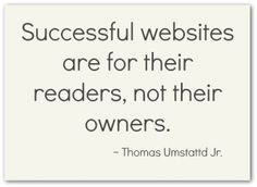 """Successful websites are for their readers, not thei owners."" ~ Thomas Umstattd Jr. on @Your Writer Platform"