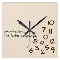 Whatever, I'm Late Anyways Square Wall Clocks. Funny wall clock for the person who's late to everything. The numbers are jumbled in the bottom corner and the words 'whatever, I'm late anyways' is printed in a casual font. Feel free to message me with a custom design / color request.