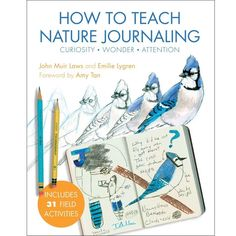 How to Teach Nature Journaling (Print and free PDF download) - John Muir Laws Published Poems, Amy Tan, Next Generation Science Standards, Nature Drawing, Forest School, John Muir, Nature Journal, Field Guide, The Book