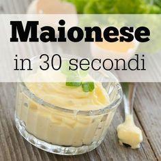 Maionese fatta in casa: in 30 secondi. Ingredienti e procedimento. Side Recipes, Veggie Recipes, Chicken Recipes, I Chef, Tasty, Yummy Food, Happy Foods, Antipasto, Mousse