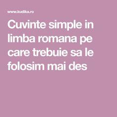 Cuvinte simple in limba romana pe care trebuie sa le folosim mai des