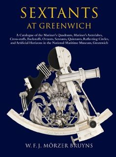 Sextants at Greenwich:A Catalogue of the Mariner's Quadrants, Mariner's Astrolabes, Cross-staffs, Backstaffs, Octants, Sextants, Quintants, Reflecting ... in the National Maritime Museum, Greenwich. by W.F.J. Mörzer Bruyns. $151.43. 336 pages. Author: W.F.J. Mörzer Bruyns. Publisher: OUP Oxford (June 25, 2009)
