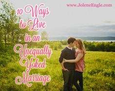 10 Ways to Live In an Unequally Yoked Marriage  Last paragraph in #2 amused me.
