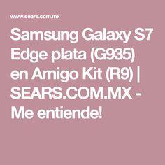 Samsung Galaxy S7 Edge plata (G935) en Amigo Kit (R9) | SEARS.COM.MX - Me entiende!