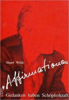 Affirmationen: Gedanken haben Schöpferkraft: Amazon.de: Stuart Wilde, Karl Friedrich Hörner: Bücher