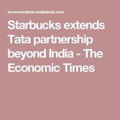 Starbucks extends Tata partnership beyond India - The Economic Times