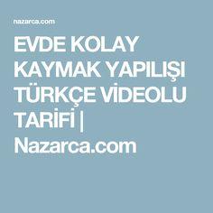 EVDE KOLAY KAYMAK YAPILIŞI TÜRKÇE VİDEOLU TARİFİ | Nazarca.com