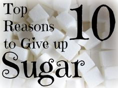 Top 10 Reasons to Give up Sugar~eeek, this is convincing. Hope to avoid it.