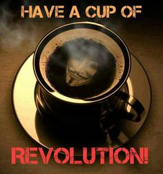 Have a cup of Revolution | Anonymous ART of Revolution