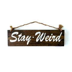Stay Weird Wood Sign – HollyWood & Twine