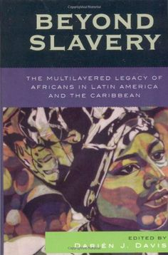 Beyond Slavery: The Multilayered Legacy of Africans in Latin America and the Caribbean (Jaguar Books on Latin America) by Darién J. Davis http://smile.amazon.com/dp/0742541312/ref=cm_sw_r_pi_dp_wBfVub0BPEX0B