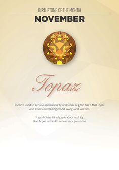 Topaz (November birthstone) Why I need it and why its my birthstone: For clarity and focus :)