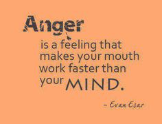 Anger is a feeling that...I need to remember this always