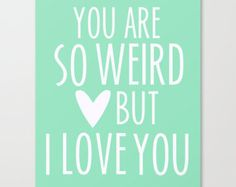 you are so weird - top quotes about art and love - Quotes Jot - Mix Collection of Quotes