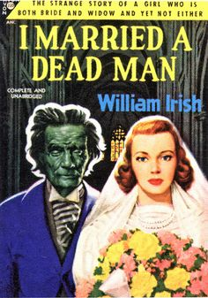 I Married a Dead Man. The strange story of a girl who is both bride and widow and yet not either. (William Irish)
