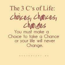 ♥ Choices, Chances, Changes