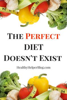 The PERFECT DIET Doesn't Exist | Healthy Helper @Healthy_Helper A discussion on the most popular diets in society and how each have some merit to them. While no diet is perfect, there can be positive aspects that you can pull from various ones to shape your own dietary lifestyle with.