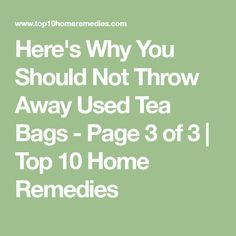 Here's Why You Should Not Throw Away Used Tea Bags - Page 3 of 3   Top 10 Home Remedies