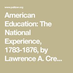 American Education: The National Experience, 1783-1876, by Lawrence A. Cremin