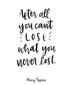 After all you can't lose what you never lost - Mary Poppins Quotes from Mary Poppins Returns Disney movie quotes Mary Poppins Returns 2018 Post Quotes, Find Quotes, Quotes To Live By, Quotes Quotes, Lyric Quotes, People Quotes, True Quotes, Motivational Quotes, Film Disney
