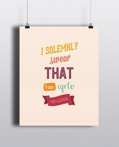 "a printable Harry Potter poster: ""I solemnly swear that I am up to no good"""