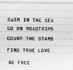 Swim in the sea, go on roadtrips, count the stars, find true love, be free Pretty Words, Beautiful Words, Finding True Love, Love Is Free, Some Words, Note To Self, Travel Quotes, Inspire Me, Favorite Quotes
