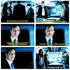 Sometimes I feel like Skye. I'm good at stuff, too. And sometimes I feel like Fitz. What knowledge I do have is not applicable in any practical situation.