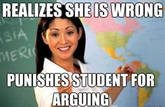 Best Of The Unhelpful Teacher Meme: http://runt-of-the-web.com/wordpress/wp-content/uploads/2012/01/unhelpful-teacher-meme-is-wrong.jpg